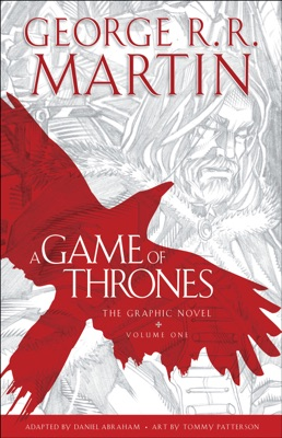 A Game of Thrones: The Graphic Novel: Volume One - George R.R. Martin, Daniel Abraham & Tommy Patterson pdf download