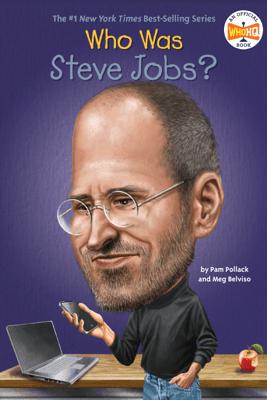 Who Was Steve Jobs? - Pam Pollack, Meg Belviso, Who HQ & John O'Brien