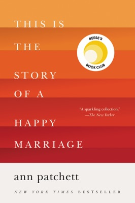 This Is the Story of a Happy Marriage - Ann Patchett pdf download