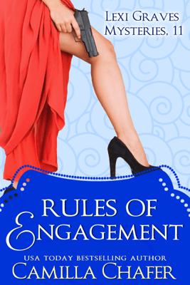 Rules of Engagement (Lexi Graves Mysteries, 11) - Camilla Chafer
