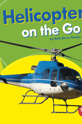 Helicopters on the Go - Beth Bence Reinke
