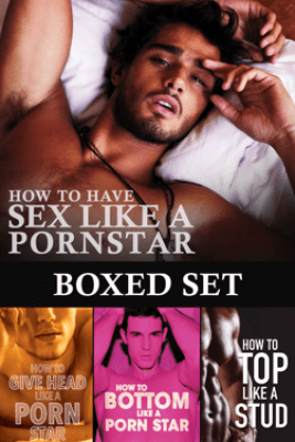Sexy Bundle: How to Bottom Like a Porn Star + How to Top Like a Stud + How to Give Head Like a Porn Star - Woody Miller