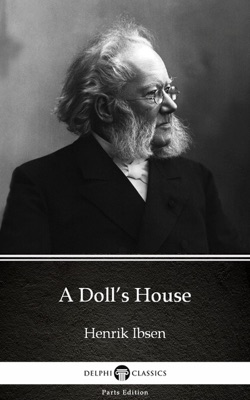 A Doll's House by Henrik Ibsen - Delphi Classics (Illustrated) - Henrik Ibsen & Delphi Classics pdf download