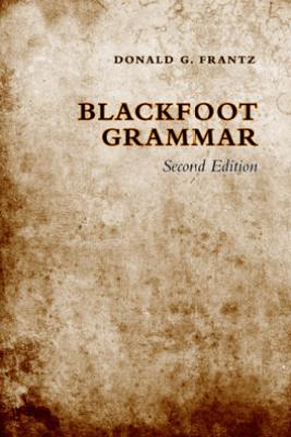 Blackfoot Grammar - Donald G. Frantz