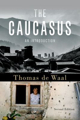 The Caucasus - Thomas de Waal