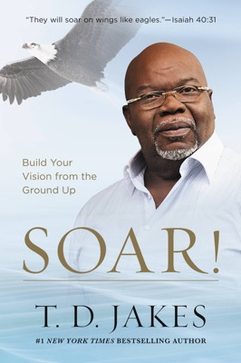 Soar! - T.D. Jakes pdf download