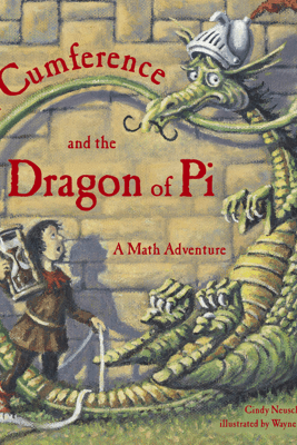 Sir Cumference and the Dragon of Pi - Cindy Neuschwander & Wayne Geehan