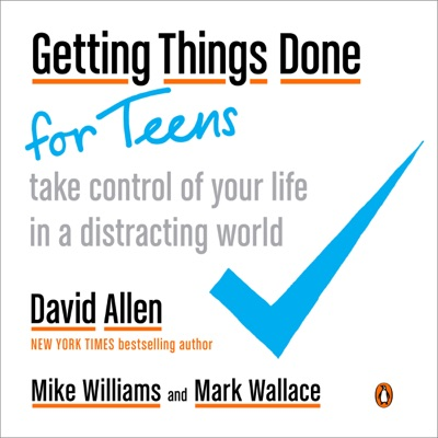 Getting Things Done for Teens - David Allen, Mike Williams & Mark Wallace pdf download