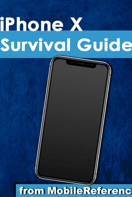 iPhone X Survival Guide: Step-by-Step User Guide for the iPhone X and iOS 11: From Getting Started to Advanced Tips and Tricks - Toly Kay