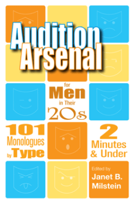 Audition Arsenal for Men in their 20s: 101 Monologues by type - Janet B. Milstein