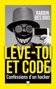 Lève-toi et code - Confessions d'un hacker - Rabbin Des bois pdf download