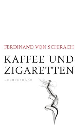 Kaffee und Zigaretten - Ferdinand von Schirach pdf download
