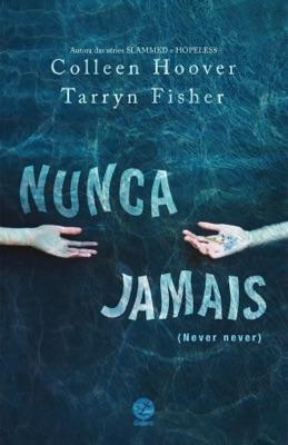 Nunca jamais - Colleen Hoover & Tarryn Fisher pdf download