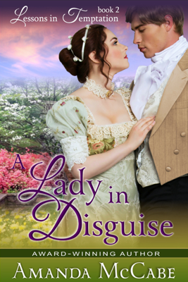 A Lady in Disguise (Lessons in Temptation Series, Book 2) - Amanda McCabe