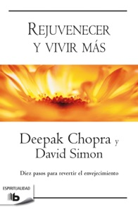 Rejuvenecer y vivir más - Deepak Chopra & David Simon pdf download