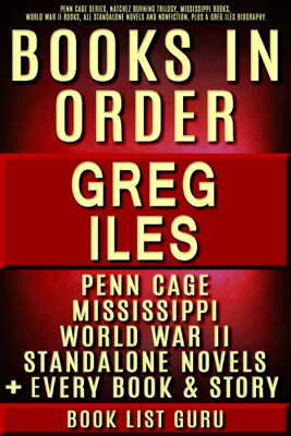 Greg Iles Books in Order: Penn Cage series, Natchez Burning trilogy, Mississippi books, World War II books, all standalone novels and nonfiction, plus a Greg Iles biography. - Book List Guru