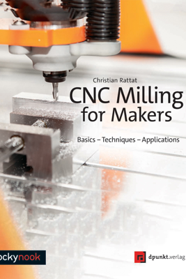 CNC Milling for Makers - Christian Rattat