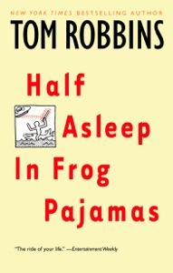 Half Asleep in Frog Pajamas - Tom Robbins pdf download