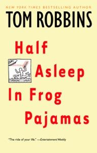 Half Asleep in Frog Pajamas - Tom Robbins pdf download