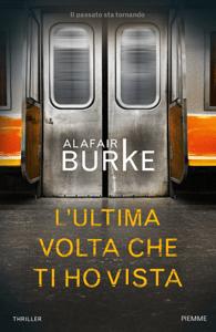 L'ultima volta che ti ho vista - Alafair Burke pdf download