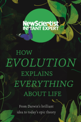 How Evolution Explains Everything About Life - New Scientist