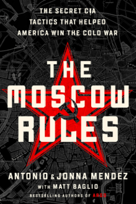 The Moscow Rules - Antonio J. Mendez & Jonna Mendez