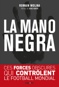 La mano negra - Ces forces obscures qui contrôlent le football mondial - Romain Molina pdf download
