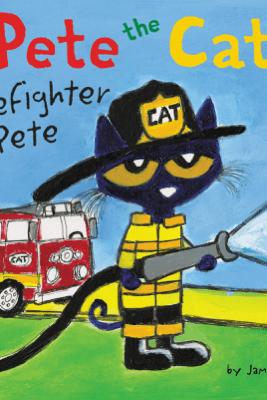 Pete the Cat: Firefighter Pete - James Dean