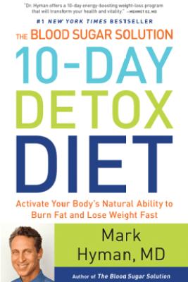 The Blood Sugar Solution 10-Day Detox Diet - Mark Hyman, M.D.
