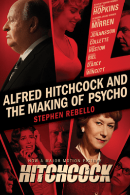 Alfred Hitchcock and the Making of Psycho - Stephen Rebello