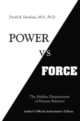 Power vs. Force - David R. Hawkins, M.D. Ph.D.