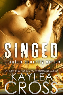 Singed (Titanium Security Series, #2) - Kaylea Cross pdf download