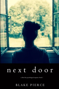 Next Door (A Chloe Fine Psychological Suspense Mystery—Book 1) - Blake Pierce pdf download
