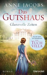 Das Gutshaus - Glanzvolle Zeiten - Anne Jacobs pdf download