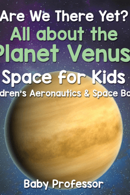 Are We There Yet? All About the Planet Venus! Space for Kids - Children's Aeronautics & Space Book - Baby Professor
