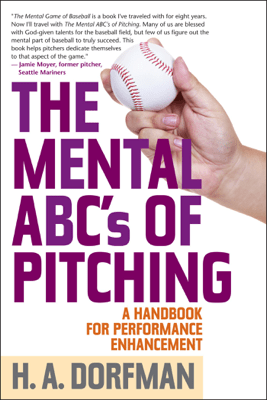 The Mental ABCs of Pitching - H.A. Dorfman