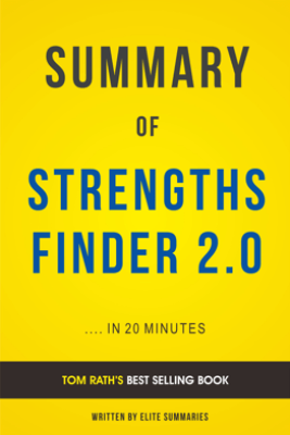 StrengthsFinder 2.0: by Tom Rath | Summary & Analysis - Elite Summaries