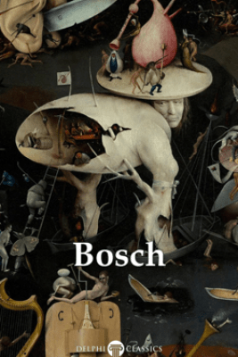 Delphi Complete Works of Hieronymus Bosch (Illustrated) - Hieronymus Bosch