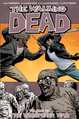 The Walking Dead Vol. 27: The Whisper War - Robert Kirkman, Charlie Adlard & Stefano Gaudiano