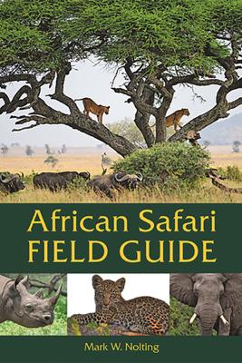 African Safari Field Guide - Mark W. Nolting