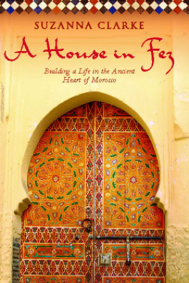 A House in Fez - Suzanna Clarke
