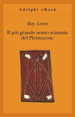 Il più grande uomo scimmia del Pleistocene - Roy Lewis pdf download