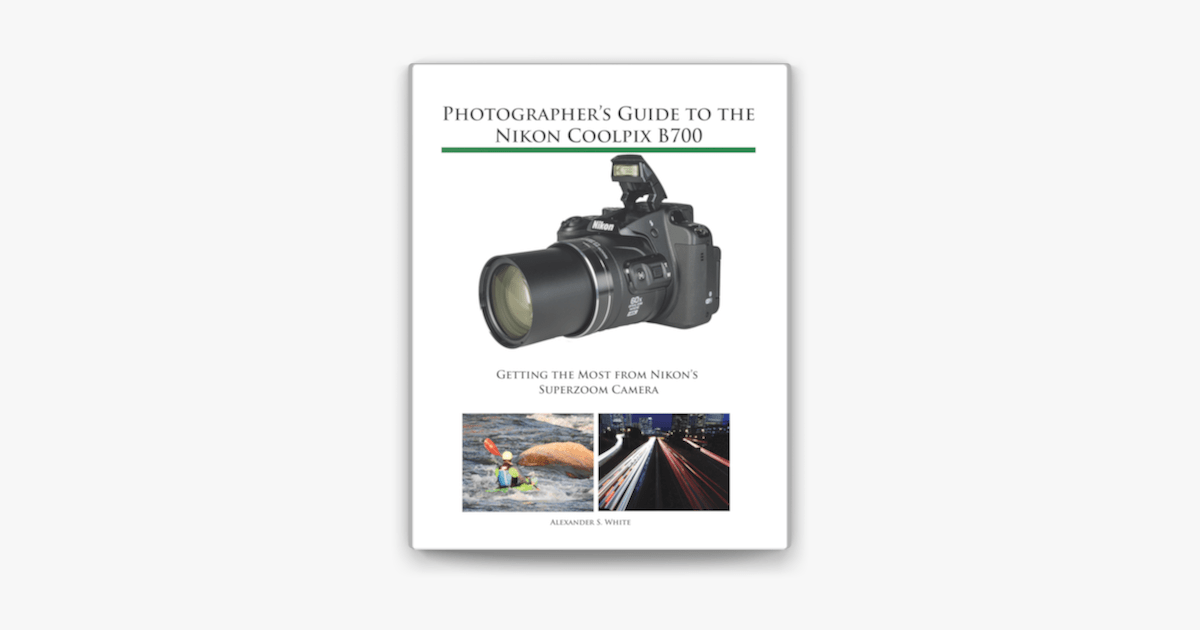 ‎Photographer's Guide to the Nikon Coolpix B700 on Apple Books