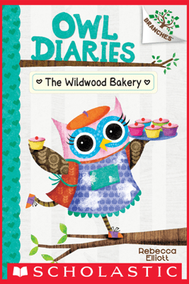 The Wildwood Bakery: A Branches Book (Owl Diaries #7) - Rebecca Elliott