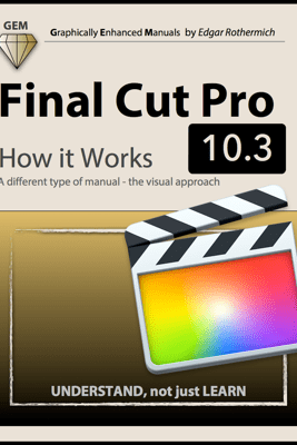 Final Cut Pro 10.3 - How It Works - Edgar Rothermich