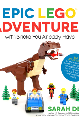 Epic LEGO Adventures with Bricks You Already Have - Sarah Dees