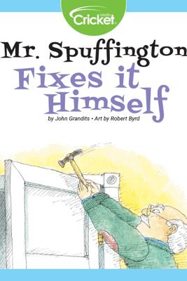 Mr. Spuffington Fixes It Himself - John Grandits