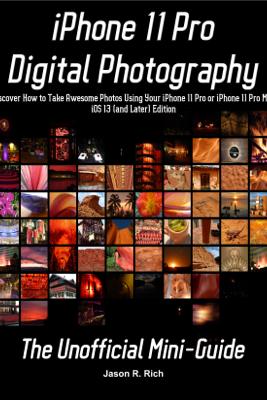 iPhone 11 Pro Digital Photography - Jason Rich