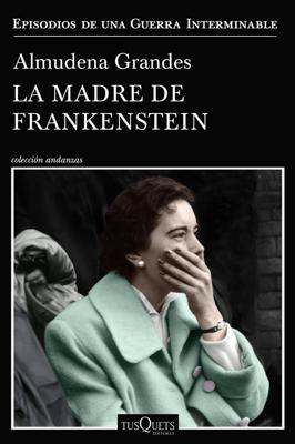 La madre de Frankenstein - Almudena Grandes pdf download