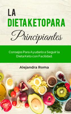 La Dieta Keto Para Principiantes - Alejandra Roma pdf download